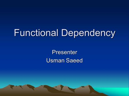 Functional Dependency Presenter Usman Saeed. Definition Definition: –constraints on relations() –characteristic of an attribute where values are determined.