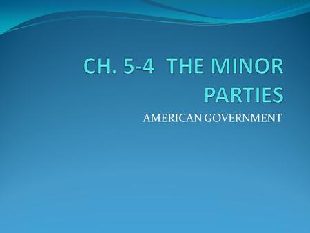 AMERICAN GOVERNMENT. MINOR PARTIES IN THE UNITED STATES Their number and variety make minor parties difficult to describe and classify Some are limited.