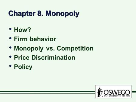 Chapter 8. Monopoly How? Firm behavior Monopoly vs. Competition Price Discrimination Policy How? Firm behavior Monopoly vs. Competition Price Discrimination.
