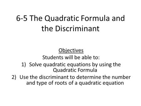 6-5 The Quadratic Formula and the Discriminant