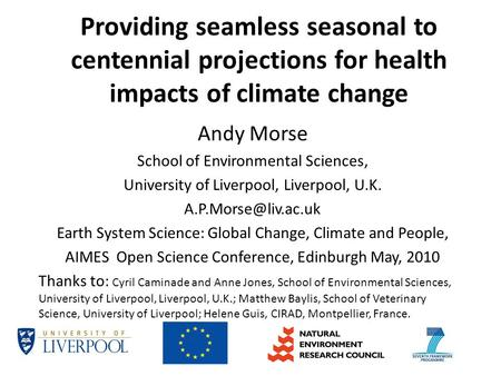 Providing seamless seasonal to centennial projections for health impacts of climate change Andy Morse School of Environmental Sciences, University of Liverpool,