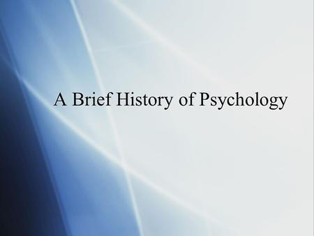 "A Brief History of Psychology Once upon a time….  Animals want predictability  Humans have curiosity  We have always wanted to understand ""human nature."""