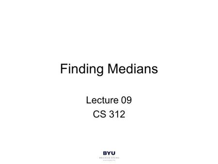 Finding Medians Lecture 09 CS 312. Objectives See another example of a divide and conquer solution. See another example of complexity analysis of a divide.