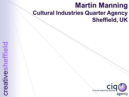 Martin Manning Cultural Industries Quarter Agency Sheffield, UK creativesheffield.