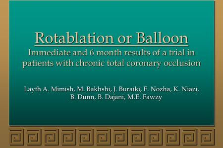 Rotablation or Balloon Immediate and 6 month results of a trial in patients with chronic total coronary occlusion Layth A. Mimish, M. Bakhshi, J. Buraiki,