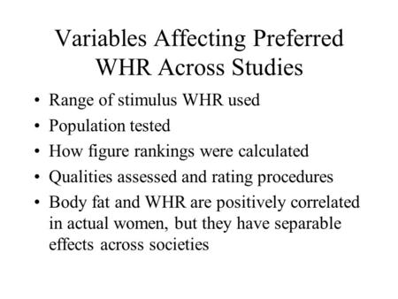 Variables Affecting Preferred WHR Across Studies Range of stimulus WHR used Population tested How figure rankings were calculated Qualities assessed and.