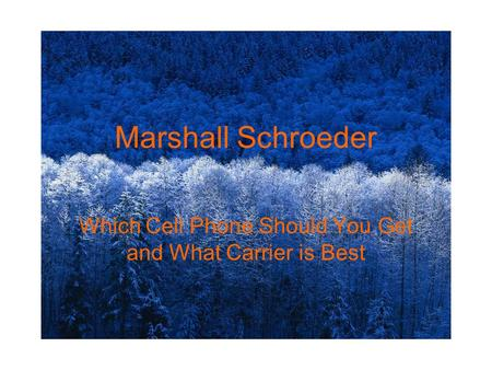 Marshall Schroeder Which Cell Phone Should You Get and What Carrier is Best.