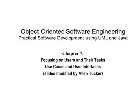 Object-Oriented Software Engineering Practical Software Development using UML and Java Chapter 7: Focusing on Users and Their Tasks Use Cases and User.