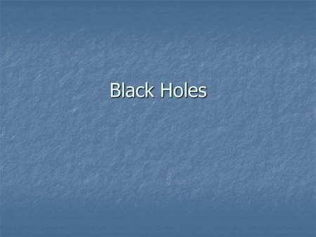 Black Holes. What is a black hole? What is a black hole? A black hole is an infinitely dense object that occupies a single point in space. It is so dense.