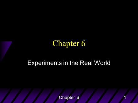 Chapter 61 Experiments in the Real World. Chapter 62 Clinical Trials u Experiments that study the effectiveness of medical treatments on actual patients.