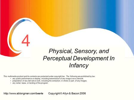 © Allyn & Bacon 2006 4 Prenatal Development And Birth Physical, Sensory, and Perceptual Development In Infancy.
