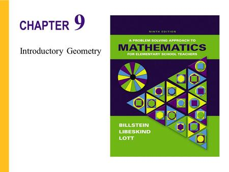 Introductory Geometry CHAPTER 9. Chapter Introductory Geometry 9-1 Basic Notions 9-2 Polygons 9-3 More About Angles 9-4 Geometry in Three Dimensions 9.