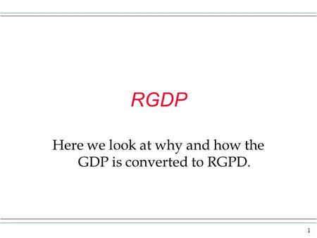 1 RGDP Here we look at why and how the GDP is converted to RGPD.