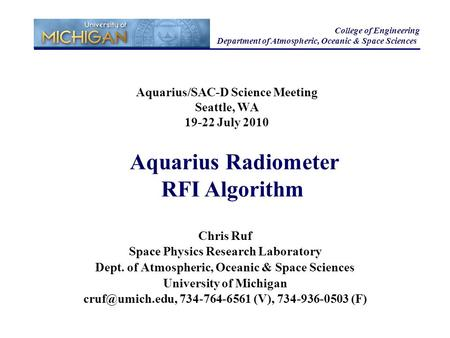 Aquarius/SAC-D Science Meeting Seattle, WA 19-22 July 2010 College of Engineering Department of Atmospheric, Oceanic & Space Sciences Chris Ruf Space Physics.