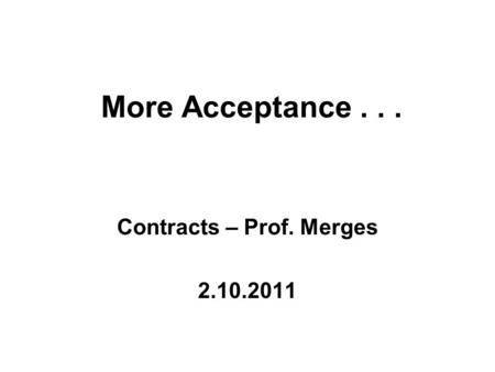 More Acceptance... Contracts – Prof. Merges 2.10.2011.