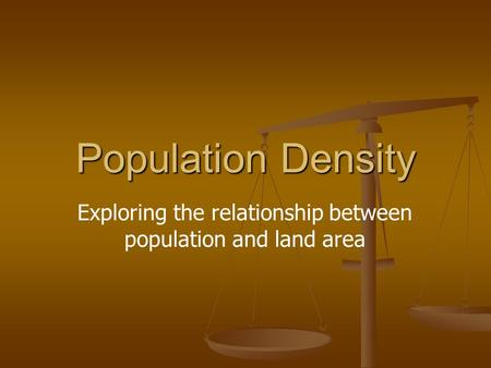 Population Density Exploring the relationship between population and land area.