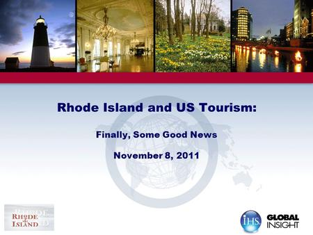 Rhode Island <strong>and</strong> US <strong>Tourism</strong>: Finally, Some Good News November 8, 2011.