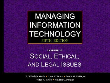 E. Wainright Martin Carol V. Brown Daniel W. DeHayes Jeffrey A. Hoffer William C. Perkins MANAGINGINFORMATIONTECHNOLOGY FIFTH EDITION CHAPTER 16 S OCIAL,