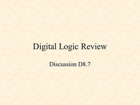 Digital Logic Review Discussion D8.7.