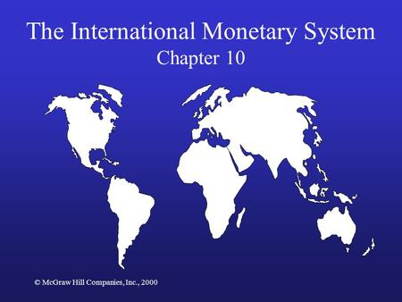 © McGraw Hill Companies, Inc., 2000 The International Monetary System Chapter 10.