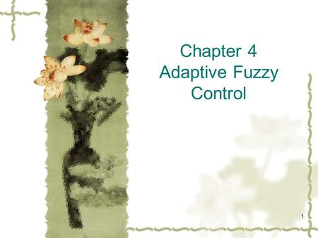 1 Chapter 4 Adaptive Fuzzy Control. 2 4.1 Overview The design process for fuzzy controllers that is based on the use of heuristic information from human.