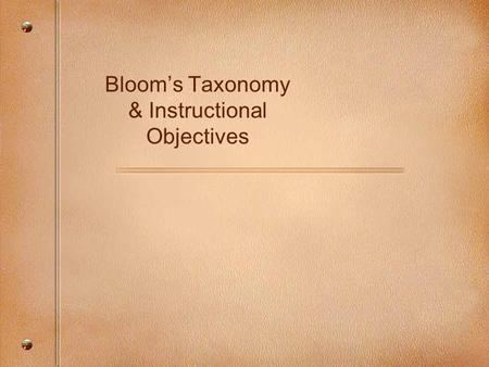 Bloom's Taxonomy & Instructional Objectives. Bloom's Taxonomy In 1956, Benjamin Bloom headed a group of educational psychologists who developed a classification.