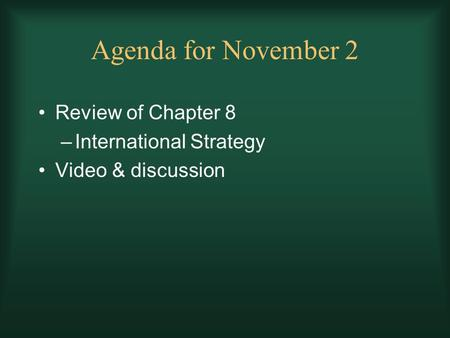 Agenda for November 2 Review of Chapter 8 –International Strategy Video & discussion.
