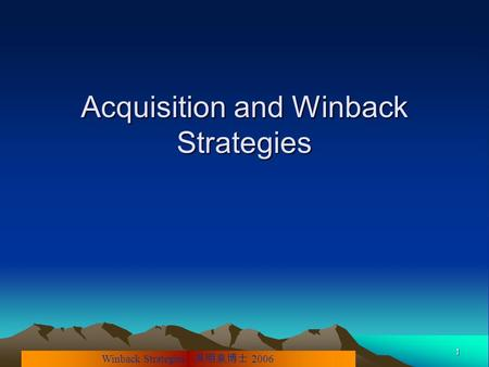 Winback Strategies 吳明泉博士 2006 1 Acquisition and Winback Strategies.