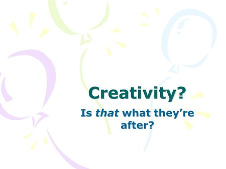 Creativity? Is that what they're after?. Creativity to go … …Radical ? …Regular ? …Specialist ? …General ?