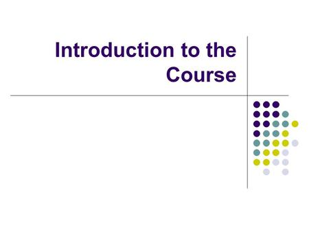 Introduction to the Course. Course Content I.Introduction to the Course II.Biomechanical Concepts Related to Human Movement III.Anatomical Concepts Related.