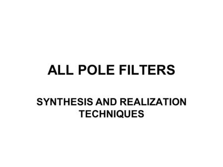 ALL POLE FILTERS SYNTHESIS AND REALIZATION TECHNIQUES.