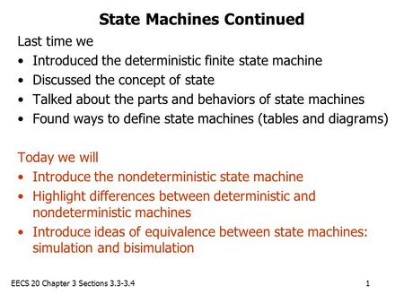 EECS 20 Chapter 3 Sections 3.3-3.41 State Machines Continued Last time we Introduced the deterministic finite state machine Discussed the concept of state.