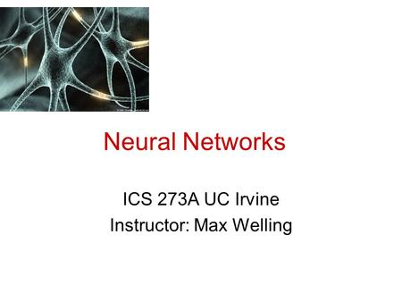 ICS 273A UC Irvine Instructor: Max Welling Neural Networks.