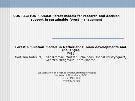 Forest simulation models in Netherlands: main developments and challenges WG1 Gert-Jan Nabuurs, Koen Kramer, MartJan Schelhaas, Isabel vd Wyngaert, Geerten.