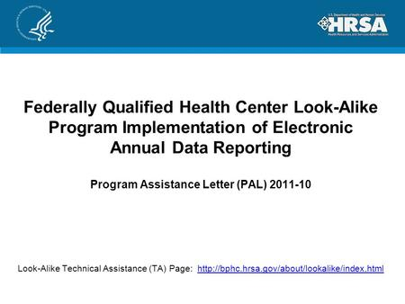 Federally Qualified Health Center Look-Alike Program Implementation of Electronic Annual Data Reporting Program Assistance Letter (PAL) 2011-10 Look-Alike.