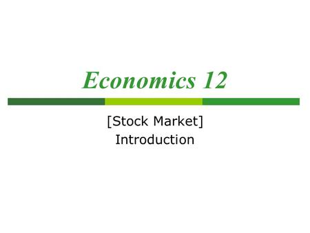 Economics 12 [Stock Market] Introduction. What is a stock?  A stock represents partial ownership of a corporation. When you buy shares of a stock, you.