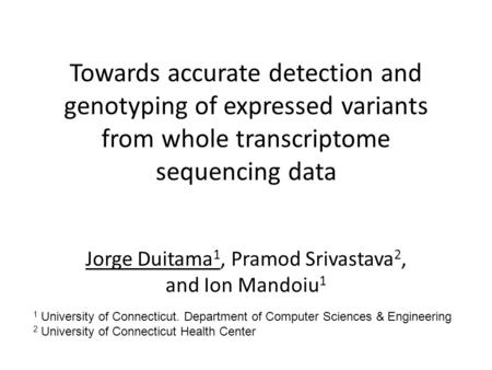 Towards accurate detection and genotyping of expressed variants from whole transcriptome sequencing data Jorge Duitama 1, Pramod Srivastava 2, and Ion.