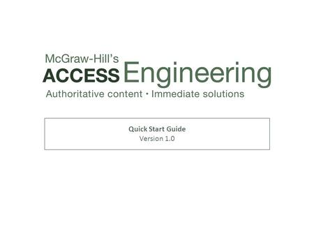 Quick Start Guide Version 1.0. Focused around 14 major areas of engineering, AccessEngineering features a new taxonomy book view offering comprehensive.