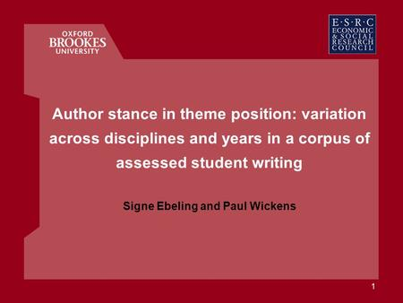 1 Author stance in theme position: variation across disciplines and years in a corpus of assessed student writing Signe Ebeling and Paul Wickens.