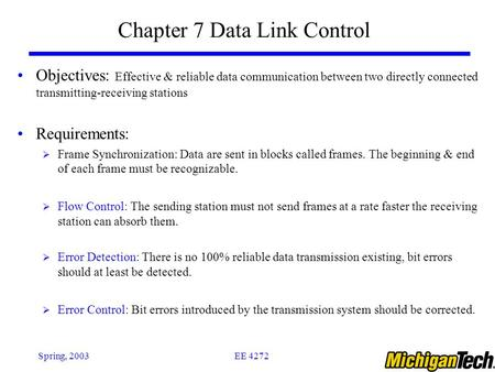 EE 4272Spring, 2003 Chapter 7 Data Link Control Objectives: Effective & reliable data communication between two directly connected transmitting-receiving.