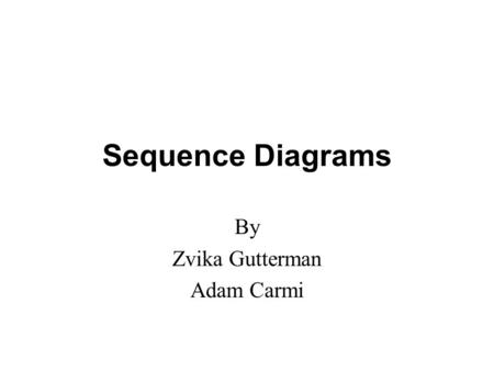 Sequence Diagrams By Zvika Gutterman Adam Carmi. Sequence Diagrams2 Agenda Interaction Diagrams A First Look at Sequence Diagrams Objects Messages Control.