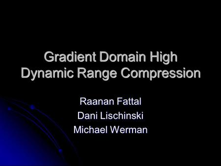 Gradient Domain High Dynamic Range Compression