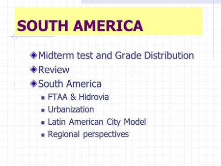 SOUTH AMERICA Midterm test and Grade Distribution Review South America FTAA & Hidrovia FTAA & Hidrovia Urbanization Urbanization Latin American City Model.