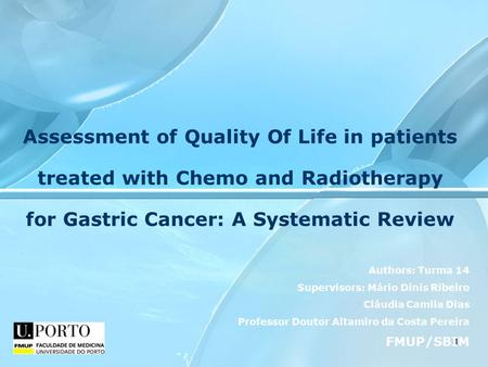 1 Assessment of Quality Of Life in patients treated with Chemo and Radiotherapy for Gastric Cancer: A Systematic Review Authors: Turma 14 Supervisors: