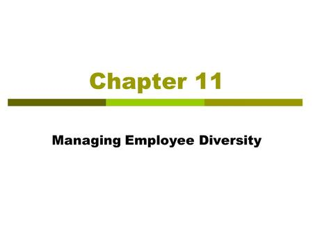 Chapter 11 Managing Employee Diversity. Learning Objectives After reading this chapter, you should be able to:  Explain the meaning and benefits of.