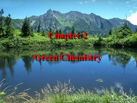 Chapter 2 Green Chemistry. GREEN CHEMISTRY DEFINITION Green Chemistry is the utilisation of a set of principles that reduces or eliminates the use or.