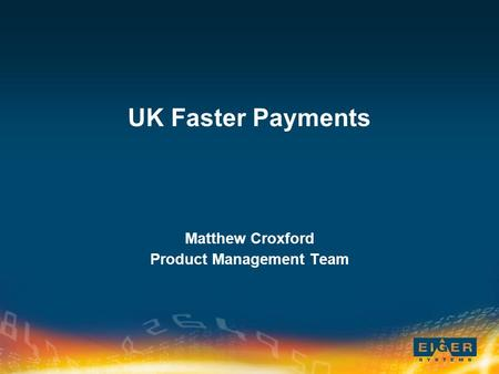 UK Faster Payments Matthew Croxford Product Management Team.