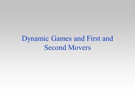Dynamic Games and First and Second Movers. Introduction In a wide variety of markets firms compete sequentially –one firm makes a move new product advertising.