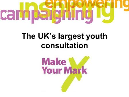 The UK's largest youth consultation. Developing National Campaigns.