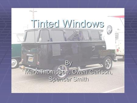 Tinted Windows By Mark Thompson, Owen Carlson, Spencer Smith.